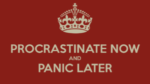 procrastinate-now-and-panic-later-20